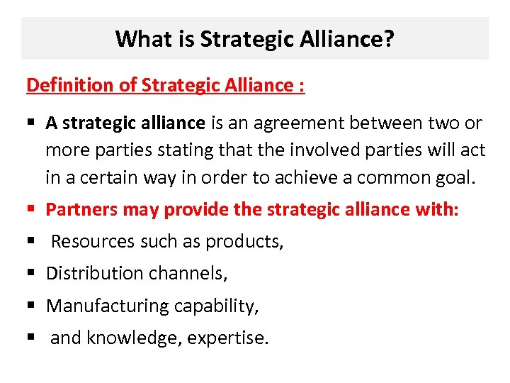 What is Strategic Alliance? Definition of Strategic Alliance : § A strategic alliance is