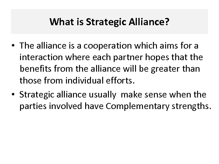 What is Strategic Alliance? • The alliance is a cooperation which aims for a