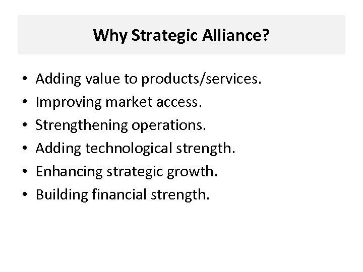 Why Strategic Alliance? • • • Adding value to products/services. Improving market access. Strengthening