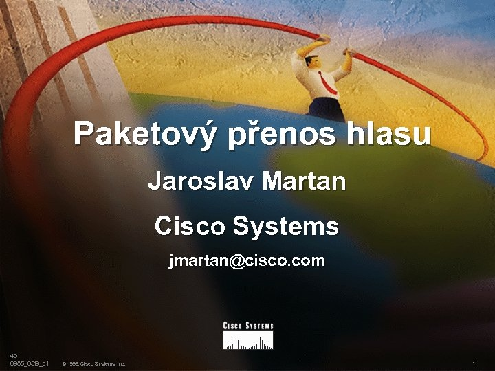 Paketový přenos hlasu Jaroslav Martan Cisco Systems jmartan@cisco. com 401 0985_05 f 9_c 1