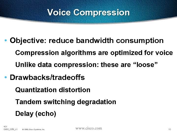 Voice Compression • Objective: reduce bandwidth consumption Compression algorithms are optimized for voice Unlike