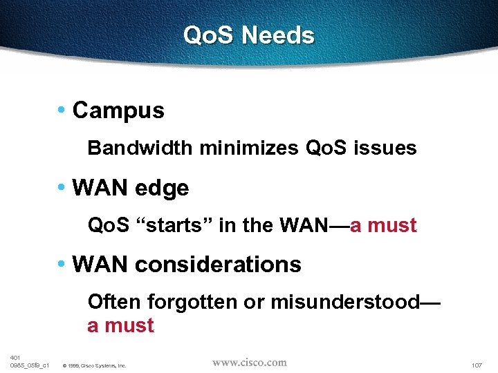 Qo. S Needs • Campus Bandwidth minimizes Qo. S issues • WAN edge Qo.