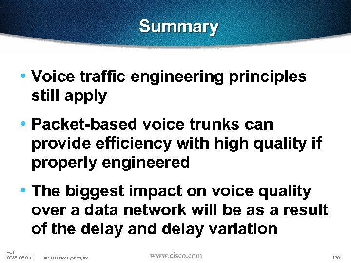 Summary • Voice traffic engineering principles still apply • Packet-based voice trunks can provide