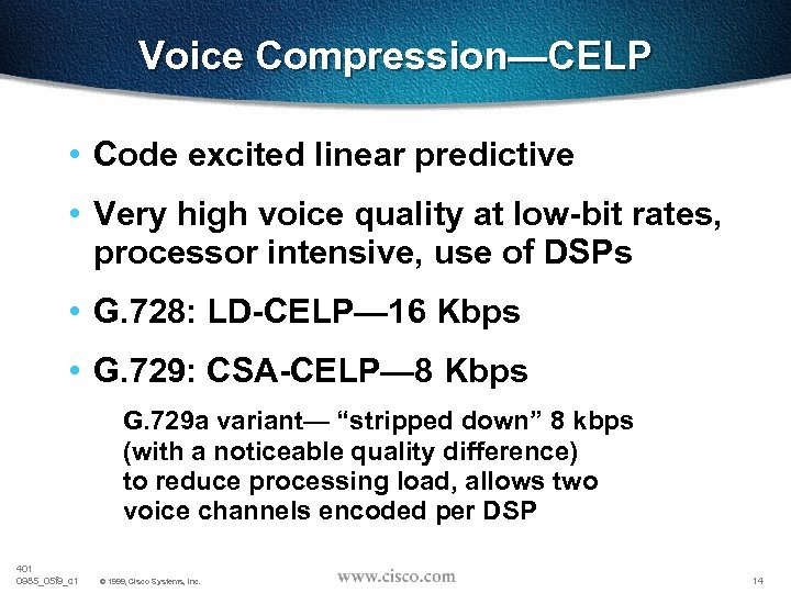Voice Compression—CELP • Code excited linear predictive • Very high voice quality at low-bit