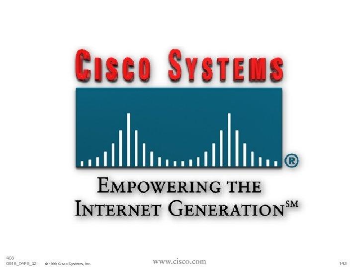 403 0916_04 F 9_c 2 © 1999, Cisco Systems, Inc. 142