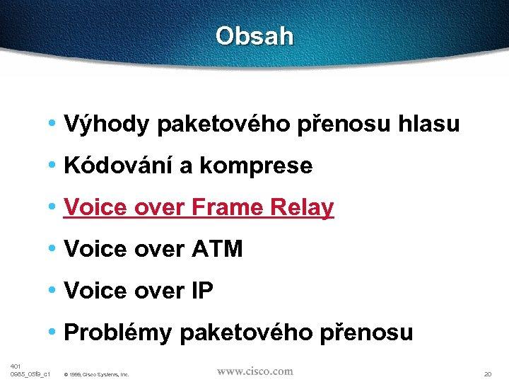 Obsah • Výhody paketového přenosu hlasu • Kódování a komprese • Voice over Frame