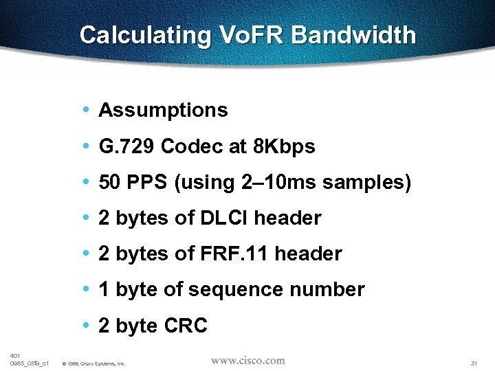 Calculating Vo. FR Bandwidth • Assumptions • G. 729 Codec at 8 Kbps •