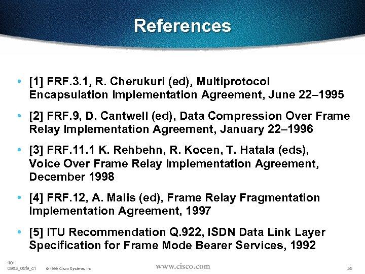 References • [1] FRF. 3. 1, R. Cherukuri (ed), Multiprotocol Encapsulation Implementation Agreement, June