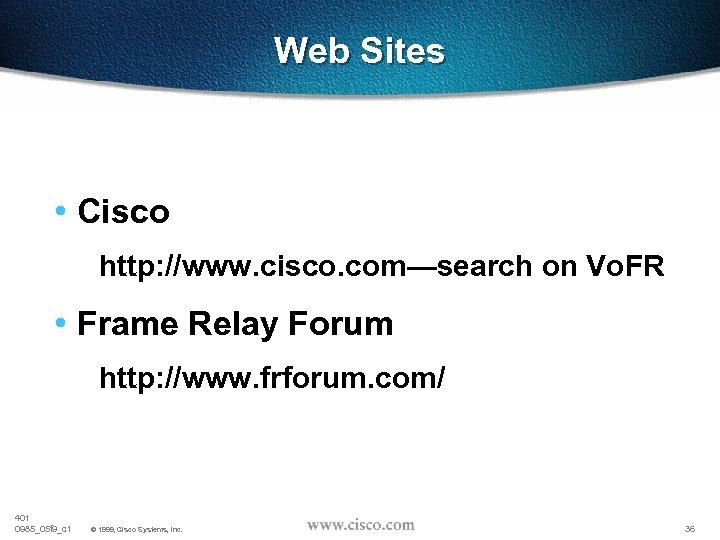 Web Sites • Cisco http: //www. cisco. com—search on Vo. FR • Frame Relay