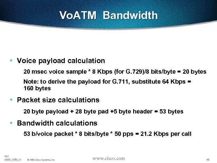 Vo. ATM Bandwidth • Voice payload calculation 20 msec voice sample * 8 Kbps