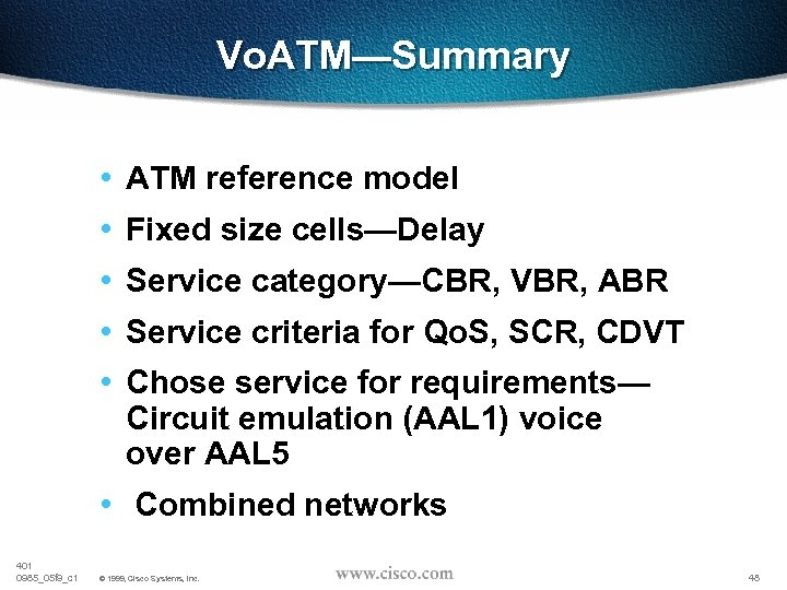 Vo. ATM—Summary • ATM reference model • Fixed size cells—Delay • Service category—CBR, VBR,