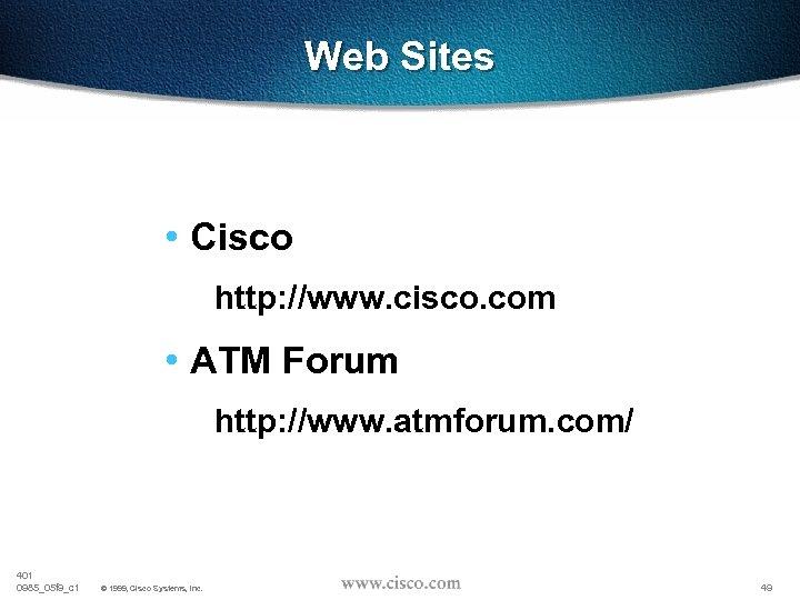 Web Sites • Cisco http: //www. cisco. com • ATM Forum http: //www. atmforum.