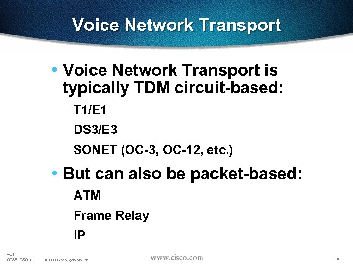 Voice Network Transport • Voice Network Transport is typically TDM circuit-based: T 1/E 1