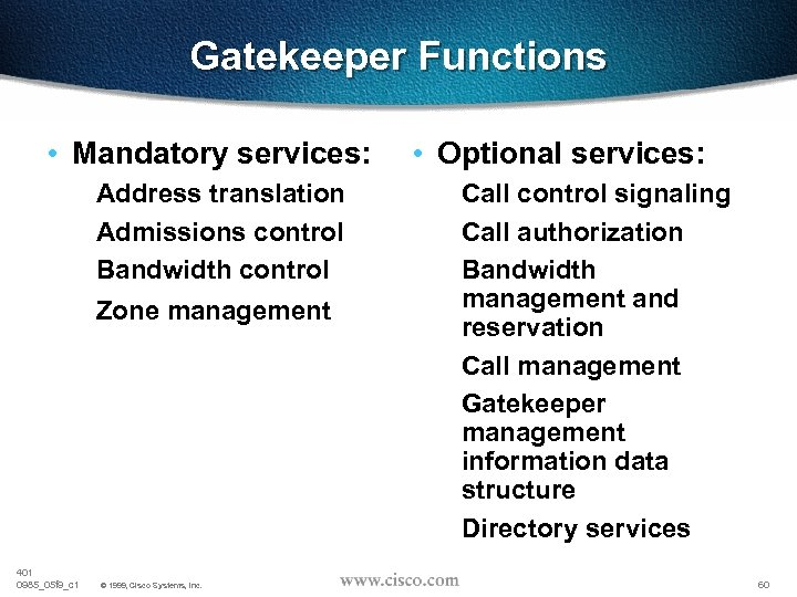 Gatekeeper Functions • Mandatory services: Address translation Admissions control Bandwidth control Zone management 401