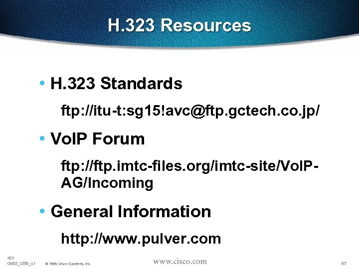 H. 323 Resources • H. 323 Standards ftp: //itu-t: sg 15!avc@ftp. gctech. co. jp/
