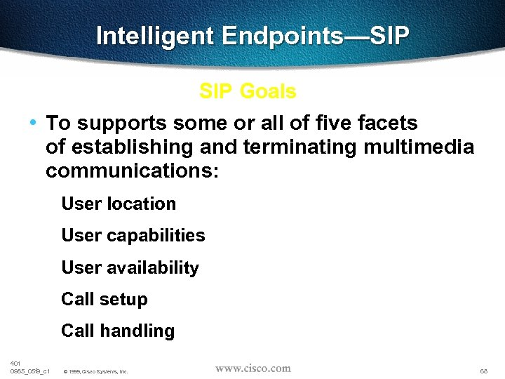 Intelligent Endpoints—SIP Goals • To supports some or all of five facets of establishing