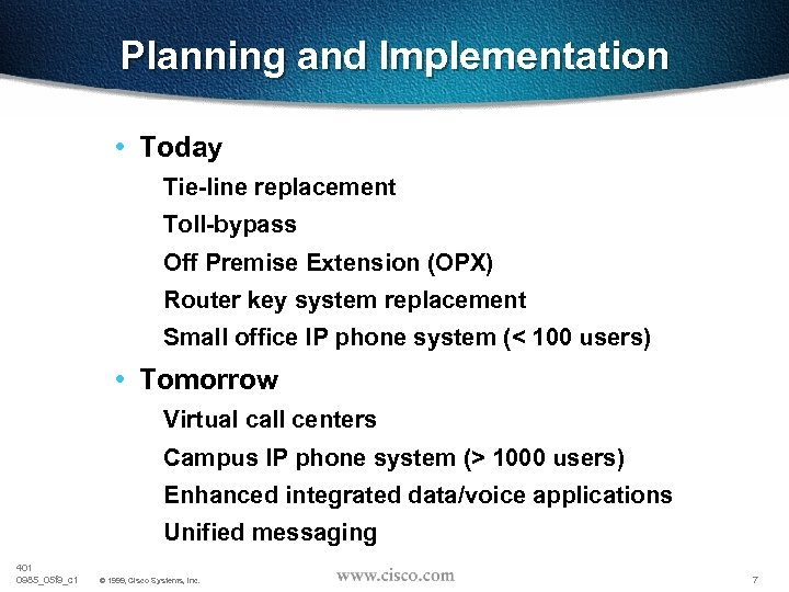 Planning and Implementation • Today Tie-line replacement Toll-bypass Off Premise Extension (OPX) Router key