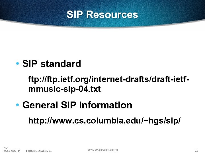 SIP Resources • SIP standard ftp: //ftp. ietf. org/internet-drafts/draft-ietfmmusic-sip-04. txt • General SIP information