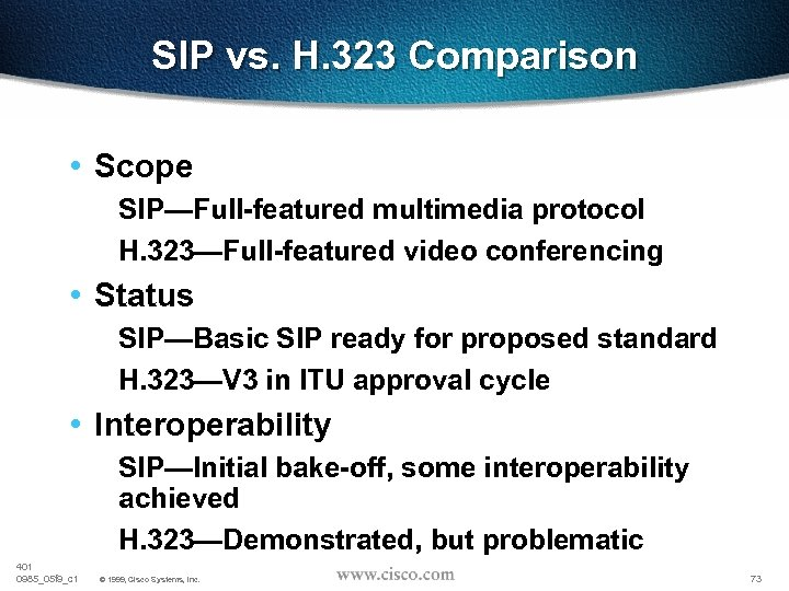 SIP vs. H. 323 Comparison • Scope SIP—Full-featured multimedia protocol H. 323—Full-featured video conferencing