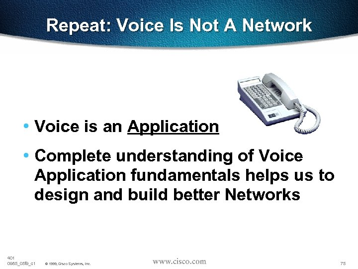 Repeat: Voice Is Not A Network • Voice is an Application • Complete understanding