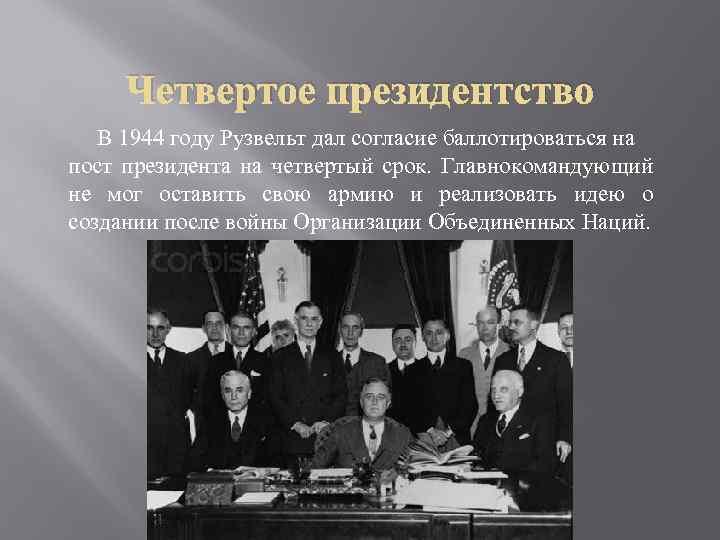 Четвертое президентство В 1944 году Рузвельт дал согласие баллотироваться на пост президента на четвертый
