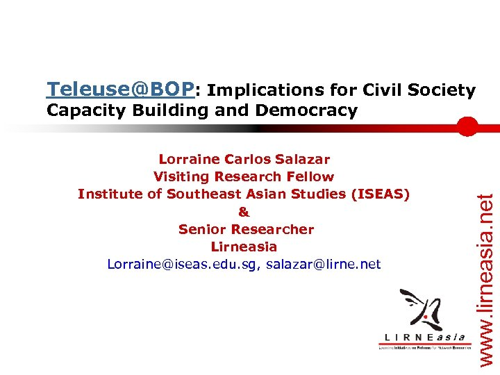 Teleuse@BOP: Implications for Civil Society Lorraine Carlos Salazar Visiting Research Fellow Institute of Southeast