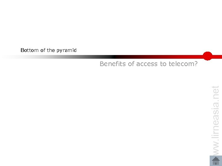 Bottom of the pyramid www. lirneasia. net Benefits of access to telecom?