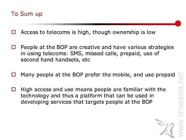 To Sum up o Access to telecoms is high, though ownership is low o