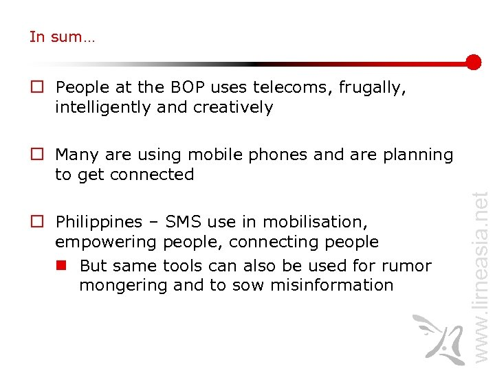 In sum… o People at the BOP uses telecoms, frugally, intelligently and creatively o