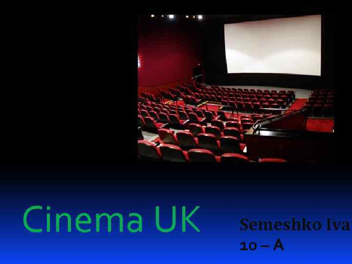 Cinema UK Semeshko Ivan 10 – A
