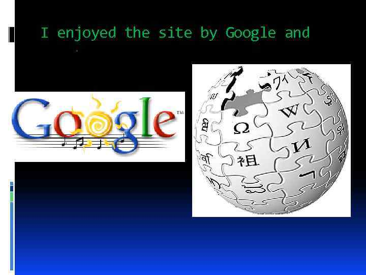 I enjoyed the site by Google and