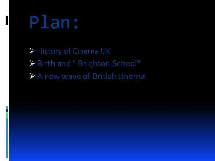 Plan: Ø History of Cinema UK Ø Birth and