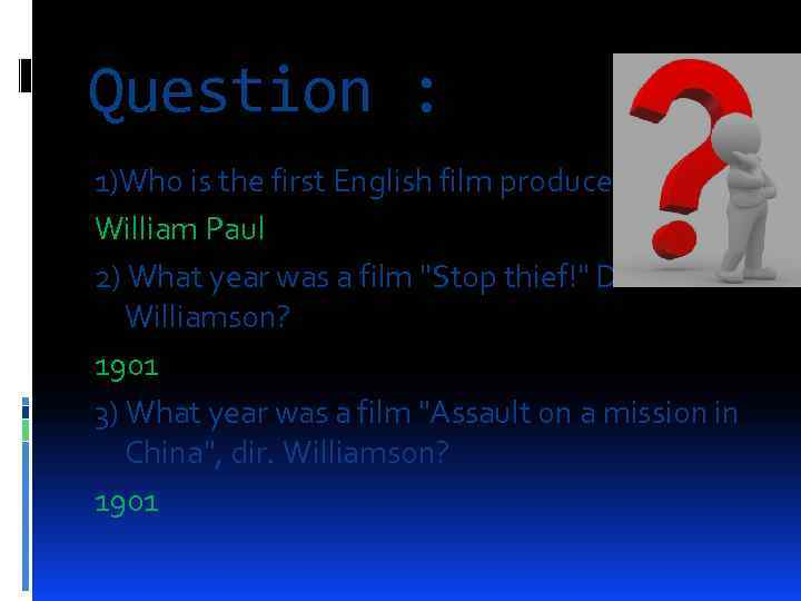 Question : 1)Who is the first English film producer? William Paul 2) What year