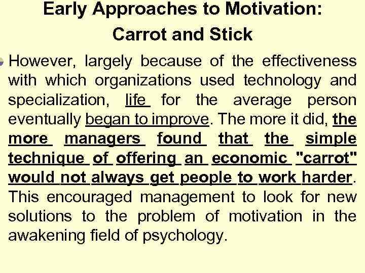 Early Approaches to Motivation: Carrot and Stick However, largely because of the effectiveness with