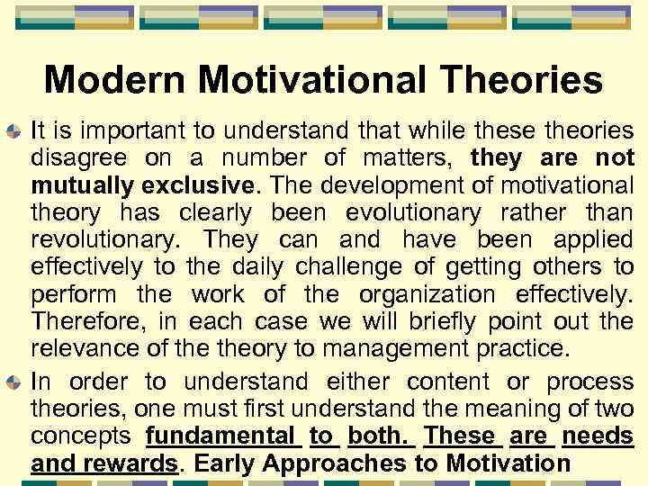 Modern Motivational Theories It is important to understand that while these theories disagree on