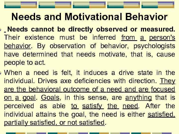 Needs and Motivational Behavior Needs cannot be directly observed or measured. Their existence must
