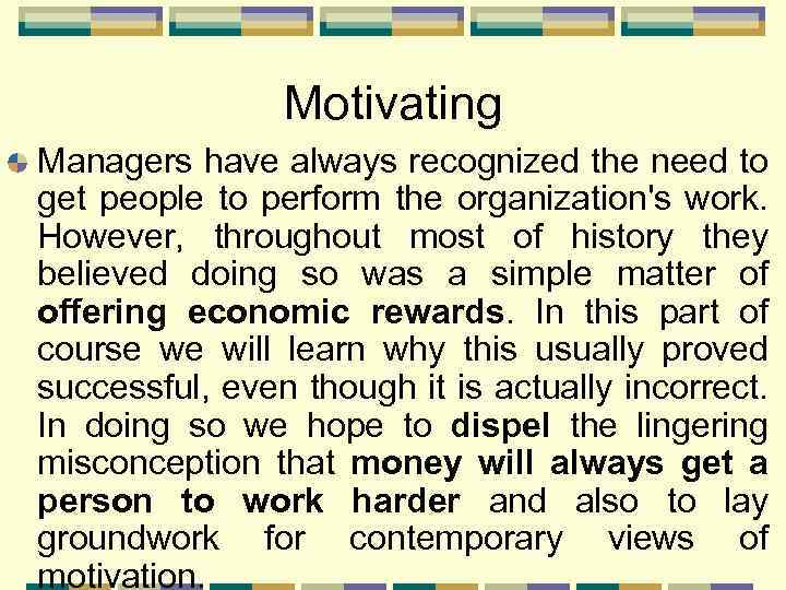 Motivating Managers have always recognized the need to get people to perform the organization's