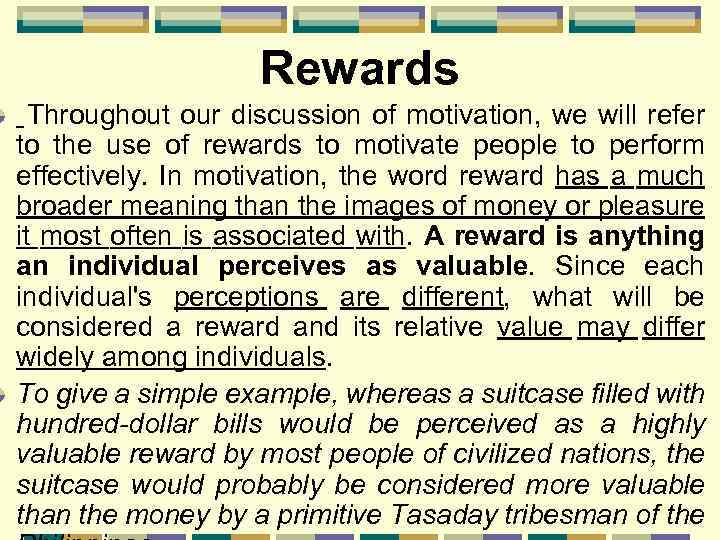 Rewards Throughout our discussion of motivation, we will refer to the use of rewards