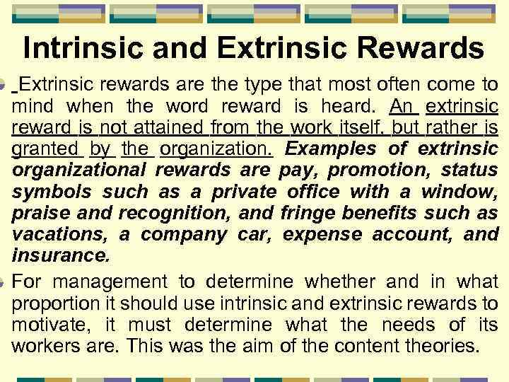 Intrinsic and Extrinsic Rewards Extrinsic rewards are the type that most often come to