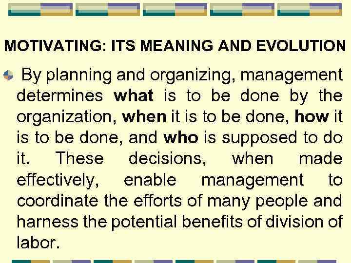 MOTIVATING: ITS MEANING AND EVOLUTION By planning and organizing, management determines what is to