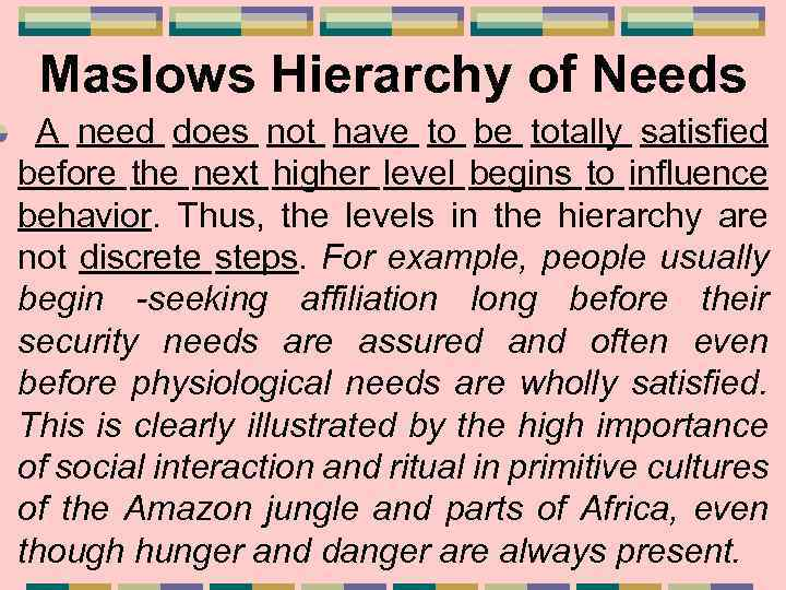 Maslows Hierarchy of Needs A need does not have to be totally satisfied before