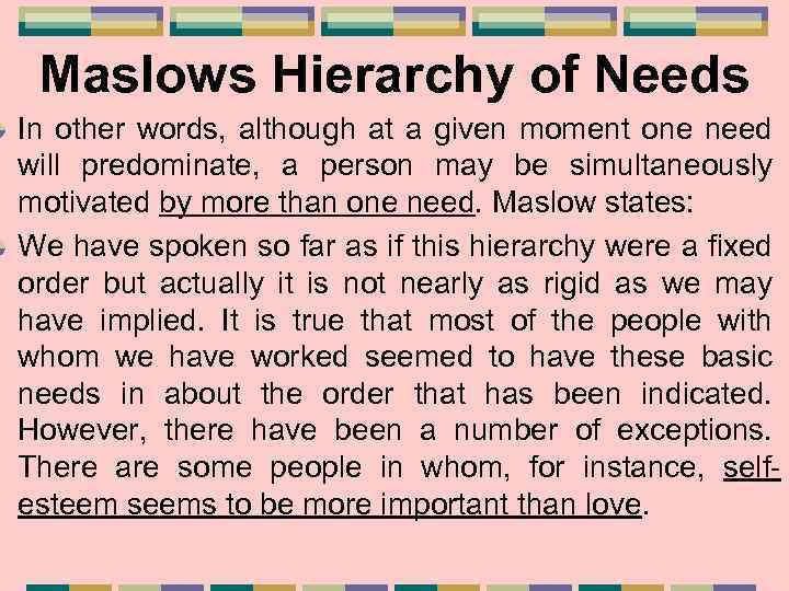 Maslows Hierarchy of Needs In other words, although at a given moment one need