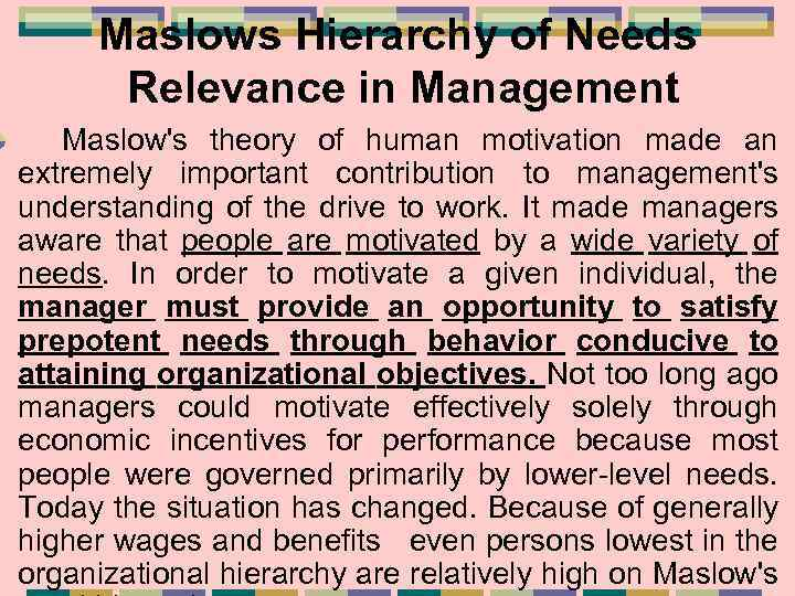 Maslows Hierarchy of Needs Relevance in Management Maslow's theory of human motivation made an