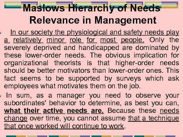Maslows Hierarchy of Needs Relevance in Management In our society the physiological and safety