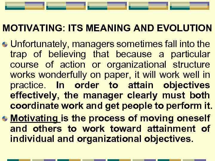 MOTIVATING: ITS MEANING AND EVOLUTION Unfortunately, managers sometimes fall into the trap of believing