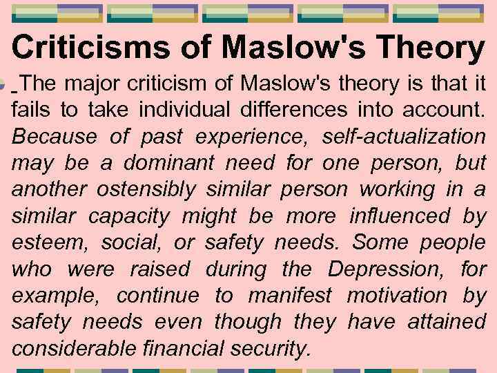 Criticisms of Maslow's Theory The major criticism of Maslow's theory is that it fails