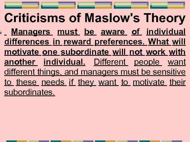 Criticisms of Maslow's Theory Managers must be aware of individual differences in reward preferences.