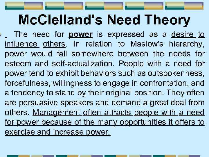 Mc. Clelland's Need Theory The need for power is expressed as a desire to