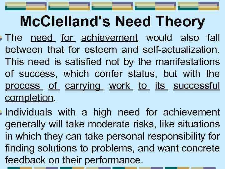 Mc. Clelland's Need Theory The need for achievement would also fall between that for