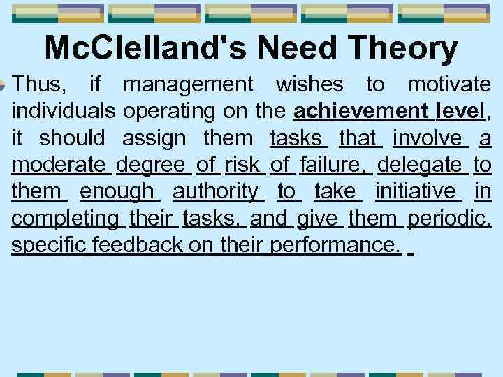 Mc. Clelland's Need Theory Thus, if management wishes to motivate individuals operating on the